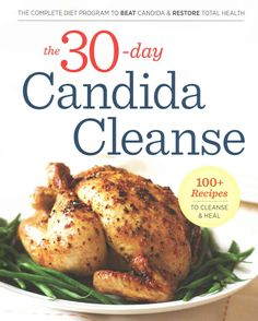 The 30-day Candida Cleanse: The Complete Diet Program to Beat Candida & Restore Total Health