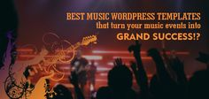 Best Music WordPress Templates that turn your music events into grand success!