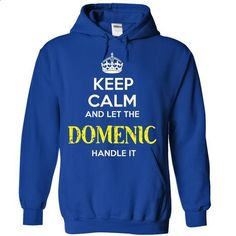 DOMENIC - KEEP CALM AND LET THE DOMENIC HANDLE IT - #hipster sweatshirt #sweater tejidos. MORE INFO => https://www.sunfrog.com/Valentines/DOMENIC--KEEP-CALM-AND-LET-THE-DOMENIC-HANDLE-IT.html?68278