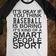 It's Okay If You Think Baseball Is Boring It's for Smart People from Glamfoxx. My middle native needs this shirt. He eats, sleeps, and breathes baseball. Dodgers Shirts, Softball Shirts, Girls Softball, Softball Stuff, Baseball Stuff, Baseball Party, Braves Baseball, Baseball Players, Baseball Season