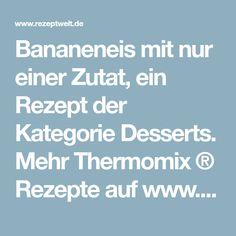 Bananeneis mit nur einer Zutat, ein Rezept der Kategorie Desserts. Mehr Thermomix ® Rezepte auf www.rezeptwelt.de
