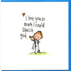 """I love you so much I could squish you."" Thats how I feel about Lucy! Great Quotes, Quotes To Live By, Me Quotes, Love You So Much, That Way, My Love, How I Feel, Inspire Me, Make Me Smile"