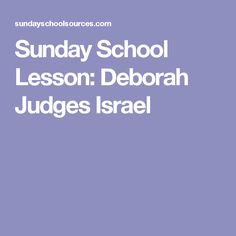Sunday School Lesson: Deborah Judges Israel