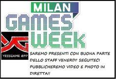 Milan Games Week Yessgame sara' presente con lo staff quasi al completo e venerdi andremo on-line con photo e video dell'evento !! restate con noi venerdi!!