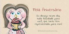 Menina Castanho Claro:  Eu desejo neste dia, toda felicidade para você, que tanto tem representado para mim!  http://www.lindasfrasesdeamor.org/aniversario