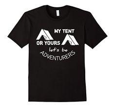 Men's Camping: My Tent or Yours Lets be Adventurers Funny... https://www.amazon.com/dp/B071N9PJ89/ref=cm_sw_r_pi_awdb_x_SXldzbRVANNWY