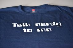 Talk nerdy to me funny nerd geekery tshirt