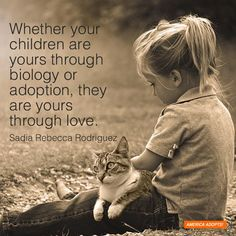 """Whether your children are yours through biology or adoption, they are yours through love."" Sadia Rebecca Rodriguez"