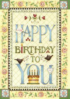 Debbie Mumm - Happy Birthday to you Birthday Cheers, Birthday Blessings, Happy Birthday Quotes, Happy Birthday Images, Happy Birthday Greetings, Birthday Messages, Birthday Pictures, Birthday Clips, Art Birthday