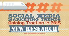 Social Media Marketing Trends Gaining Traction in 2015: New Research : Social Media Examiner