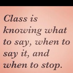 """Class is knowing what to say…"" ~ anon"