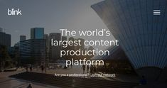 BLINK  CONTENT NETWORK https://blink.la/ Collaborate with a network of the world's greatest content creators, writers, directors, artists, and producers in over 180 countries in real time, on demand.