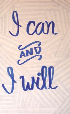 I can and I will. Inspirational Quotes.