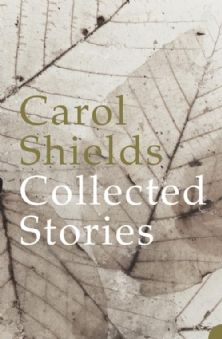 """Carol Shields """"Collected Stories"""""""