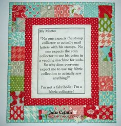 Fabric Collector/Quilter's Motto (+ tutorial) by Julie Cefalu from The Crafty Quilter