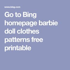 Go to Bing homepage barbie doll clothes patterns free printable