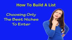 How To Build A List - Choosing Only The Best Niches To Enter