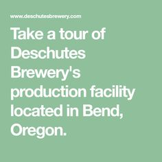 Take a tour of Deschutes Brewery's production facility located in Bend, Oregon.