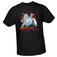 Always On My Mind -- Elvis Presley Adult T-Shirt, Small. From #Elvis Presley. Price: $19.95