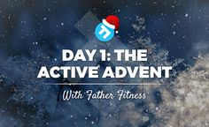 Welcome to the 'Father Fitness Active Advent.' 24 days, 8 exercises, various circuits and repetitions.