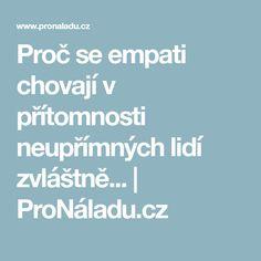 Proč se empati chovají v přítomnosti neupřímných lidí zvláštně...   ProNáladu.cz Education, Diet, Psychology Programs, Onderwijs, Learning