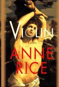 """""""Violin"""", by Anne Rice. I've read a lot of Anne Rice books, but this one is my favorite, incidentally there are no vampires in this one."""