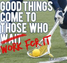 Lacrosse. Work Hard. Play Hard.