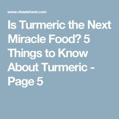 Is Turmeric the Next Miracle Food? 5 Things to Know About Turmeric - Page 5