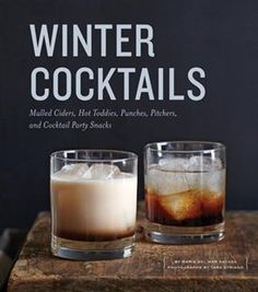 Winter Cocktails: Mulled Ciders, Hot Toddies, Punches, Pitchers, And Cocktail Party Snacks Book by Maria Del Mar Sacasa | Hardcover | chapters.indigo.ca