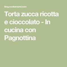 Torta zucca ricotta e cioccolato - In cucina con Pagnottina