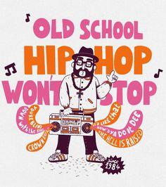 Old School Hip Hop. So true.