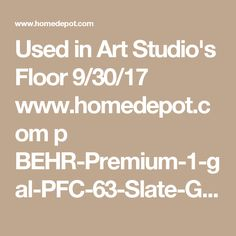 Used in Art Studio's Floor 9/30/17 www.homedepot.com p BEHR-Premium-1-gal-PFC-63-Slate-Gray-Gloss-Porch-and-Patio-Floor-Paint-679501 100146776