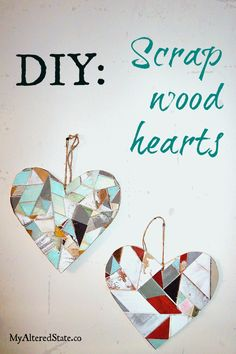 DIY Scrap Wood Hearts via My Altered State.