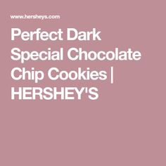 Perfect Dark Special Chocolate Chip Cookies | HERSHEY'S