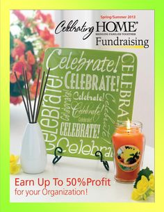 Celebrating Home also has a GREAT fundraising program! Your group/organization can earn up to 50% PROFIT!!!!! http://www.celebratinghome.com/parties/SpringFling465731/productcategorylist.ashx