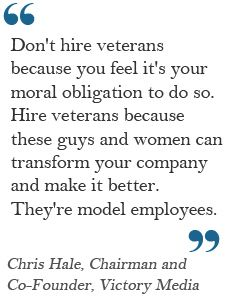 """""""Chris Hale - Veteran and CEO of Victory Media, Inc.""""  Such a true sentiment.  Veterans are hard working, educated, knowledgeable employees.  Hire them, you won't regret it!"""