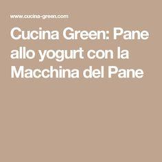 Cucina Green: Pane allo yogurt con la Macchina del Pane