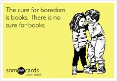 The cure for boredom  is books. There is no  cure for books. Haha Funny, Funny Cute, Hilarious, Lol, Italian Problems, Mexican Problems, Make You Smile, Naughty Quotes, Someecards
