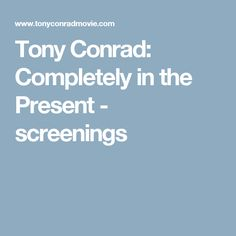 Tony Conrad: Completely in the Present - screenings