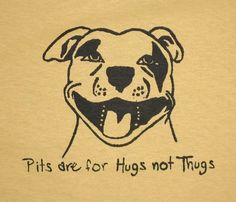 Pits are for Hugs nor Thugs