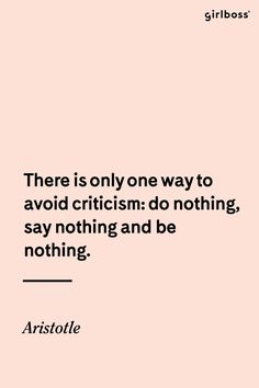 GIRLBOSS QUOTE: There is only one way to avoid criticism: do nothing, say nothing and be nothing. Girl Boss Quotes, Woman Quotes, Life Quotes, Grace Quotes, Humor Quotes, Positive Quotes, Motivational Quotes, Inspirational Quotes, Lyric Quotes