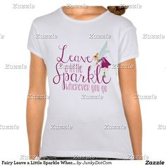 Fairy Leave a Little Sparkle Wherever You Go Shirt #zazzle #junkydotcom May 26 2016