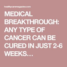 MEDICAL BREAKTHROUGH: ANY TYPE OF CANCER CAN BE CURED IN JUST 2-6 WEEKS…