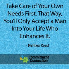 Take care of your own needs first. That way, you'll only accept a man into your life who enhances it. Romantic Quotes, Love Quotes, Inspirational Quotes, Motivational Quotes, Soulmate Connection, How To Be Irresistible, Online Dating Advice, Dating Tips, Understanding Men