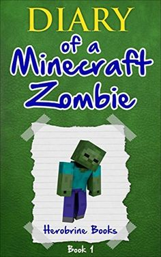 Diary of a Minecraft Zombie Book 1: A Scare of a Dare (An Unofficial Minecraft Book) by Herobrine Books, http://www.amazon.com/gp/product/B00T505AX8/ref=as_li_qf_sp_asin_il_tl?ie=UTF8&camp=1789&creative=9325&creativeASIN=B00T505AX8&linkCode=as2&tag=acenorris09-20&linkId=QQLJUUNERN7LRVYM