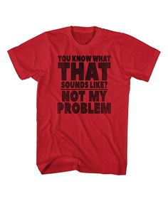 Take a look at this American Classics Red 'Not My Problem' Tee - Men's Big & Tall today!