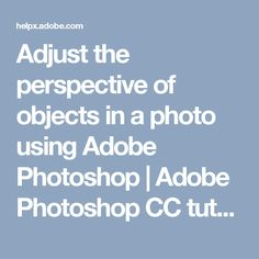 Adjust the perspective of objects in a photo using Adobe Photoshop | Adobe Photoshop CC tutorials