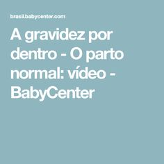 A gravidez por dentro - O parto normal: vídeo - BabyCenter