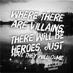 Where there are villains there will be heroes. #steelheart #quotes #superhero