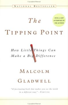 "The Tipping Point ( Malcolm Gladwell), ""why major changes in our society so often happen suddenly and unexpectedly""."